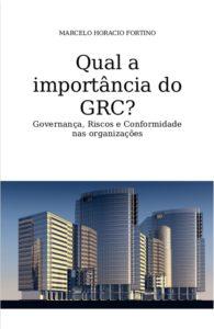 Qual a importância do GRC? Governança, Riscos e Conformidade nas organizações